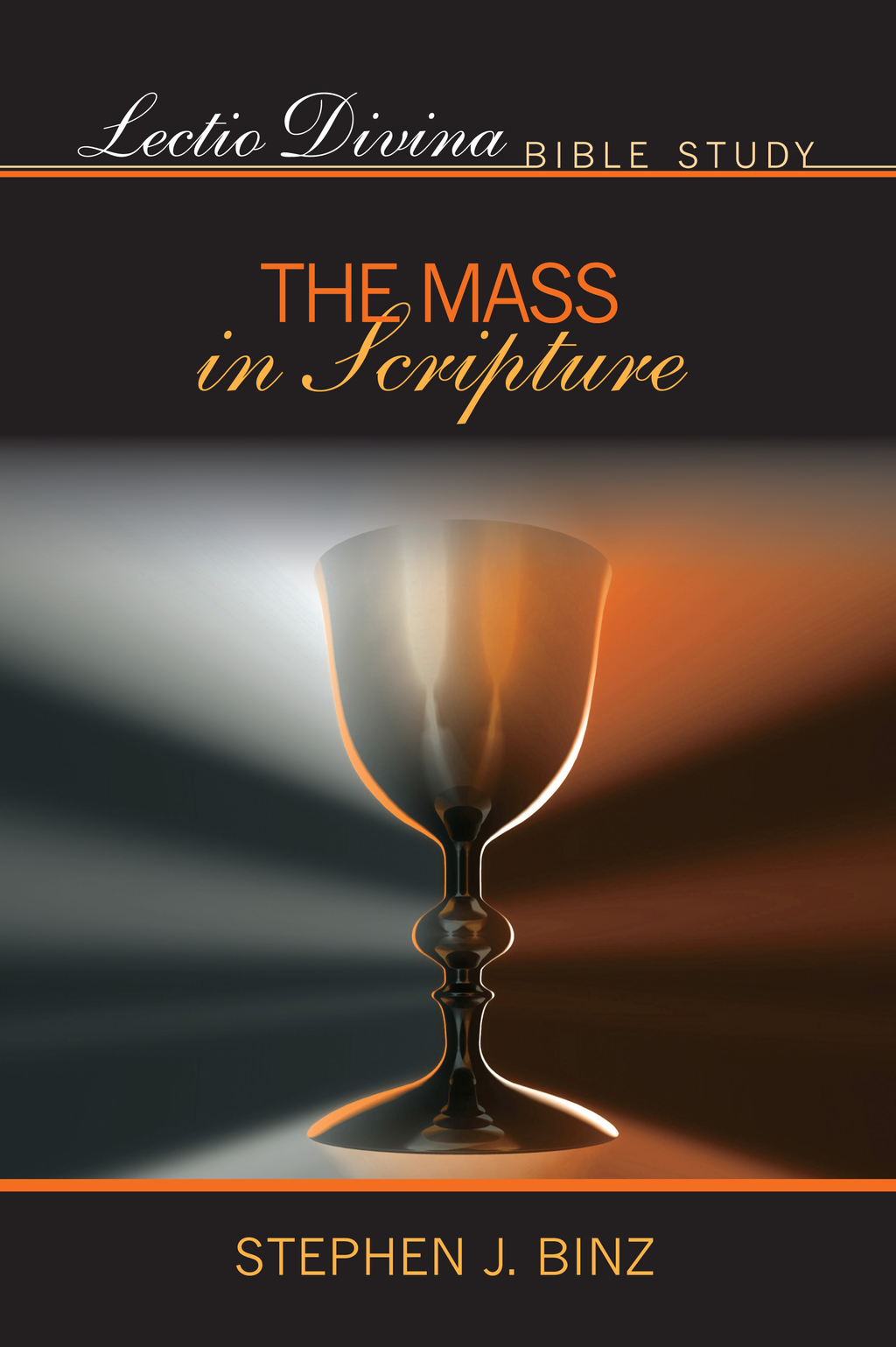 Lectio Divina Bible Study: The Mass in Scripture By: Stephen Binz