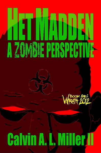 Het Madden, A Zombie Perspective.  Book One: WRATH 2012.