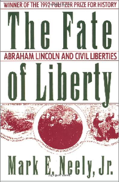 The Fate of Liberty:Abraham Lincoln and Civil Liberties