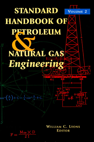 Standard Handbook of Petroleum and Natural Gas Engineering: Volume 2 Volume 2