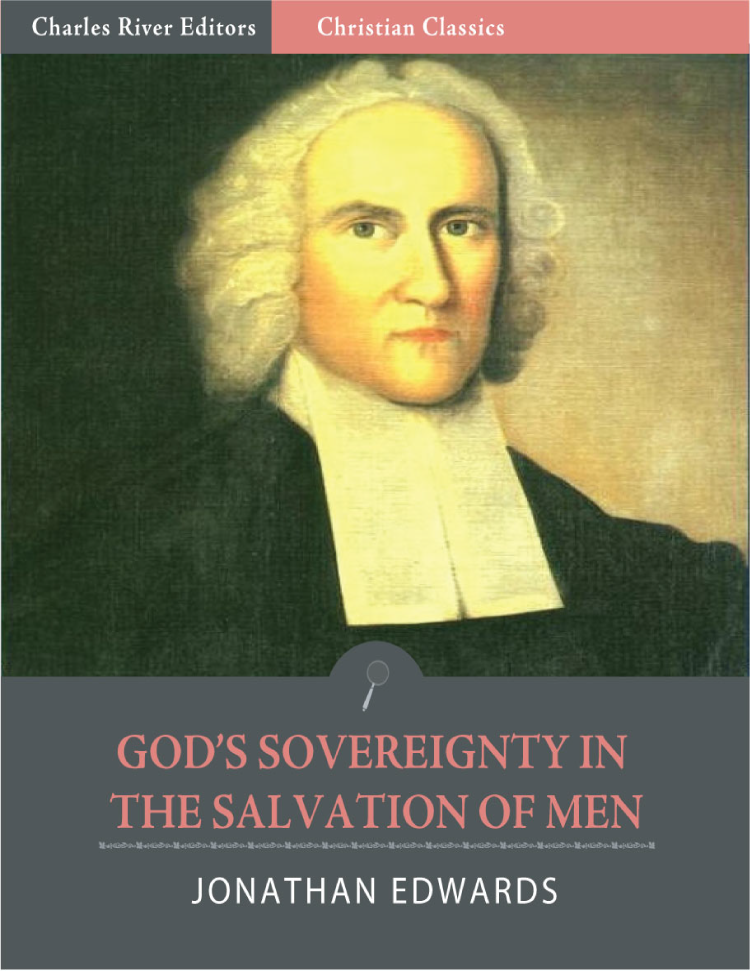 God's Sovereignty in the Salvation of Men (Illustrated Edition) By: Jonathan Edwards