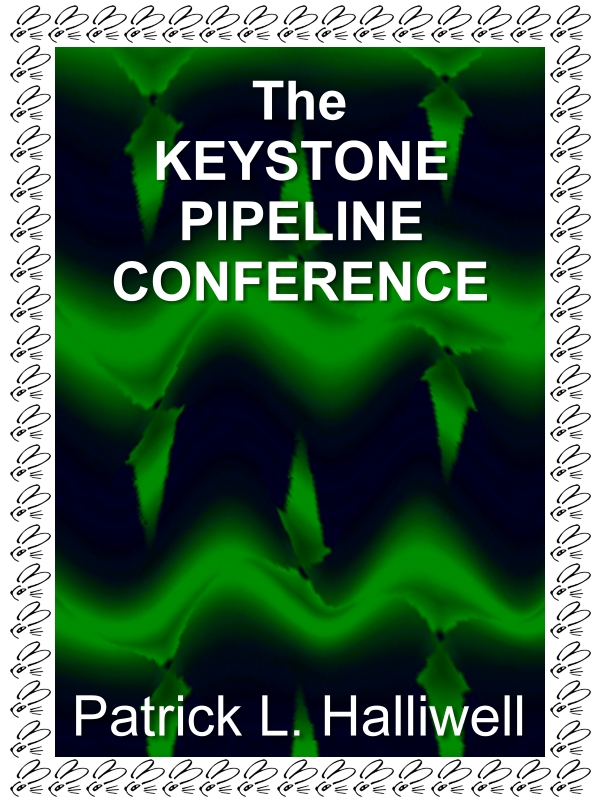 The Keystone Pipeline Conference: President Obama meets Mother Nature and the Industrial Beast