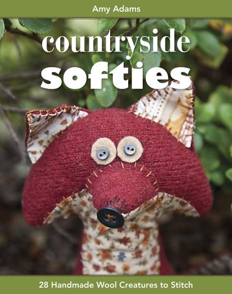 Countryside Softies: 28 Handmade Wool Creatures to Stitch By: Amy Adams