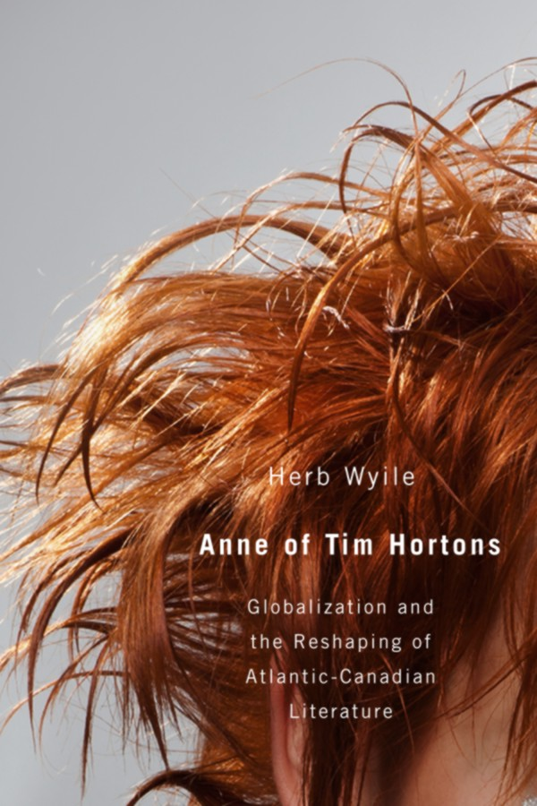 Anne of Tim Hortons: Globalization and the Reshaping of Atlantic-Canadian Literature By: Herb Wyile