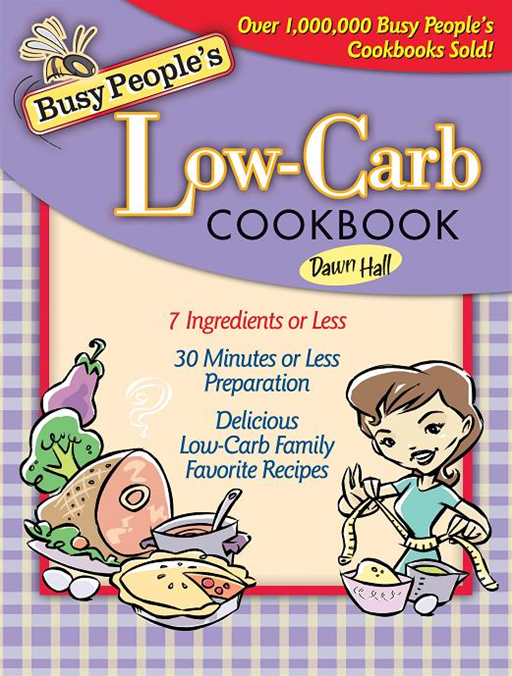Busy People's Low-Carb Cookbook By: Dawn Hall