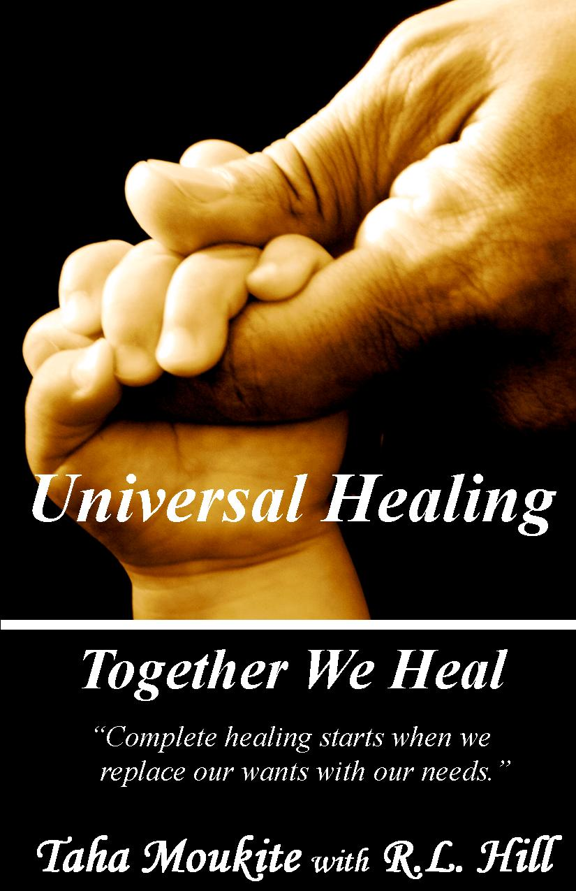 Universal Healing: Together We Heal By: R.L. Hill,Taha Moukite