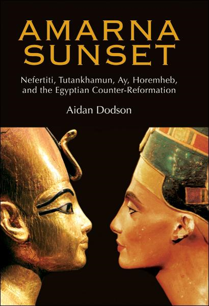 Amarna Sunset:Nefertiti, Tutankhamun, Ay, Horemheb, and the Egyptian Counter-Reformation