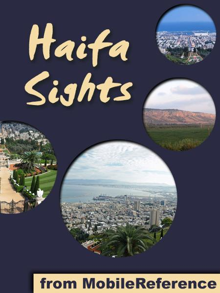 Haifa Sights: a travel guide to the top 13 attractions in Haifa, Israel  (Mobi Sights) By: MobileReference