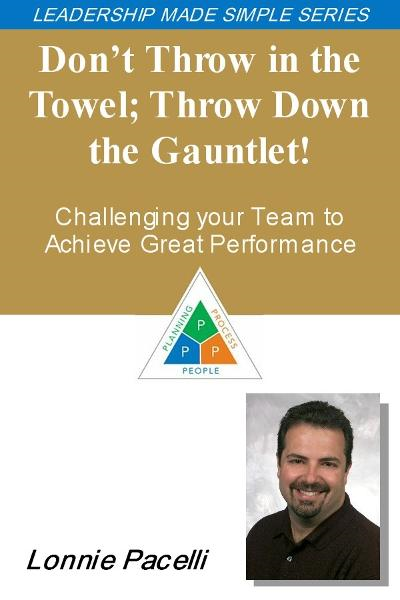 The Leadership Made Simple Series: Don't Throw in the Towel, Throw Down the Gauntlet! Challenge Your Team to Achieve Great Performance