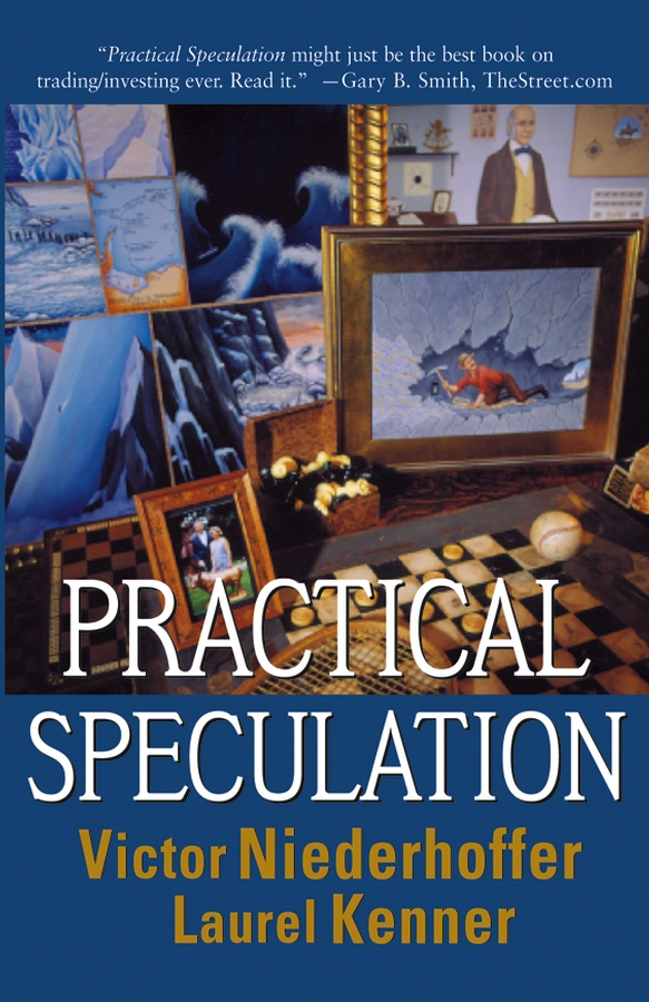 Practical Speculation By: Laurel Kenner,Victor Niederhoffer