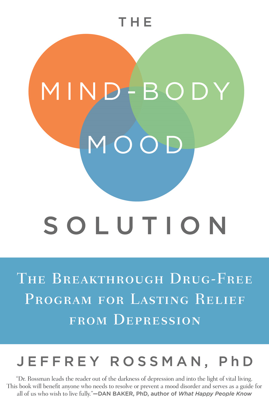 The Mind-Body Mood Solution: The Breakthrough Drug-Free Program for Lasting Relief from Depression By: Jeffrey Rossman
