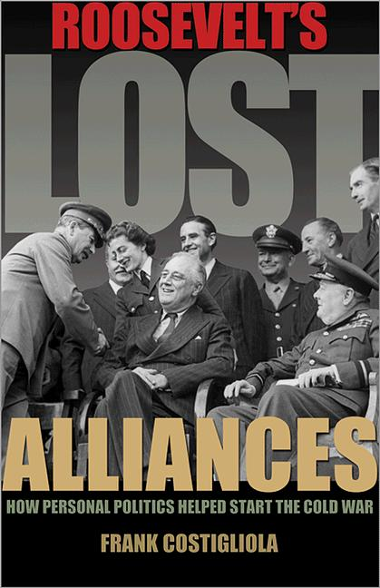 Roosevelt's Lost Alliances By: Frank Costigliola