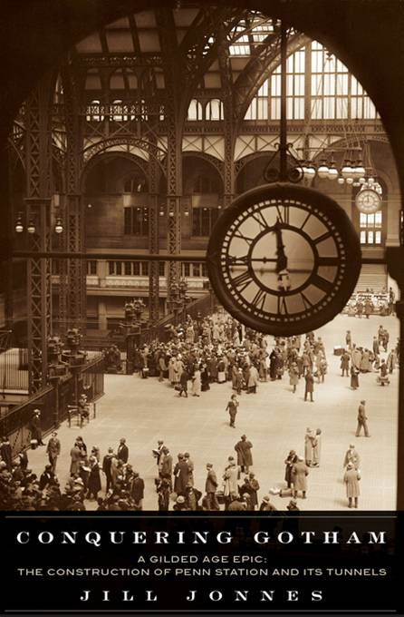 Conquering Gotham: Building Penn Station and Its Tunnels By: Jill Jonnes