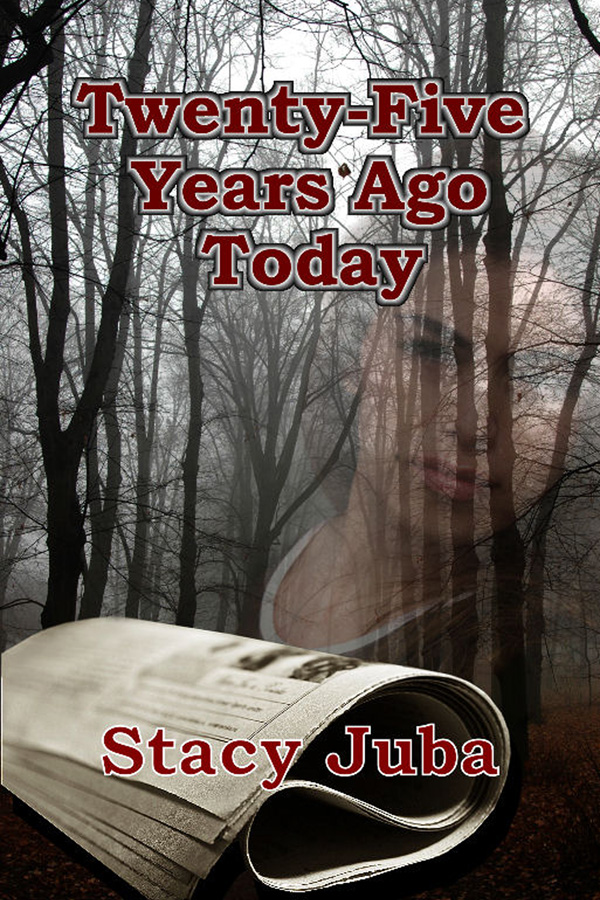 Twenty-Five Years Ago Today By: Stacy Juba