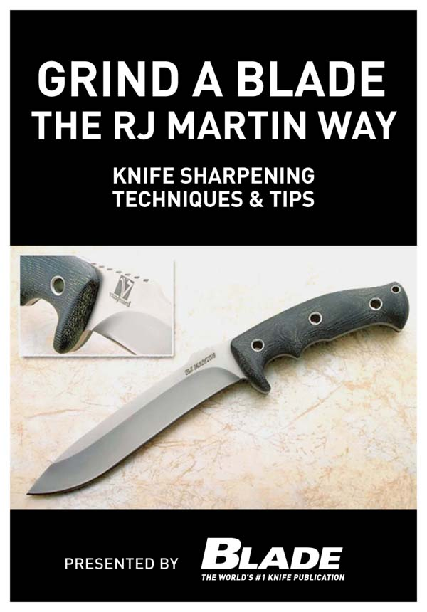 Grind a Blade the R.J. Martin Way: Knife Sharpening Techniques & Tips By: Joe Kertzman