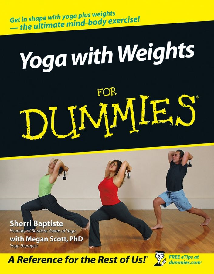 Yoga with Weights For Dummies By: Sherri Baptiste