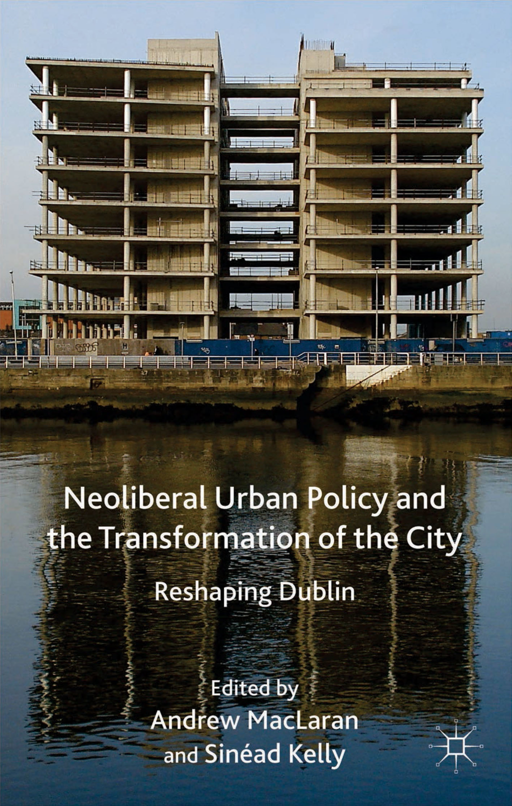 Neoliberal Urban Policy and the Transformation of the City Reshaping Dublin