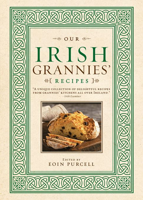 Our Irish Grannies' Recipes By: Eoin PurcellEoin Purcell