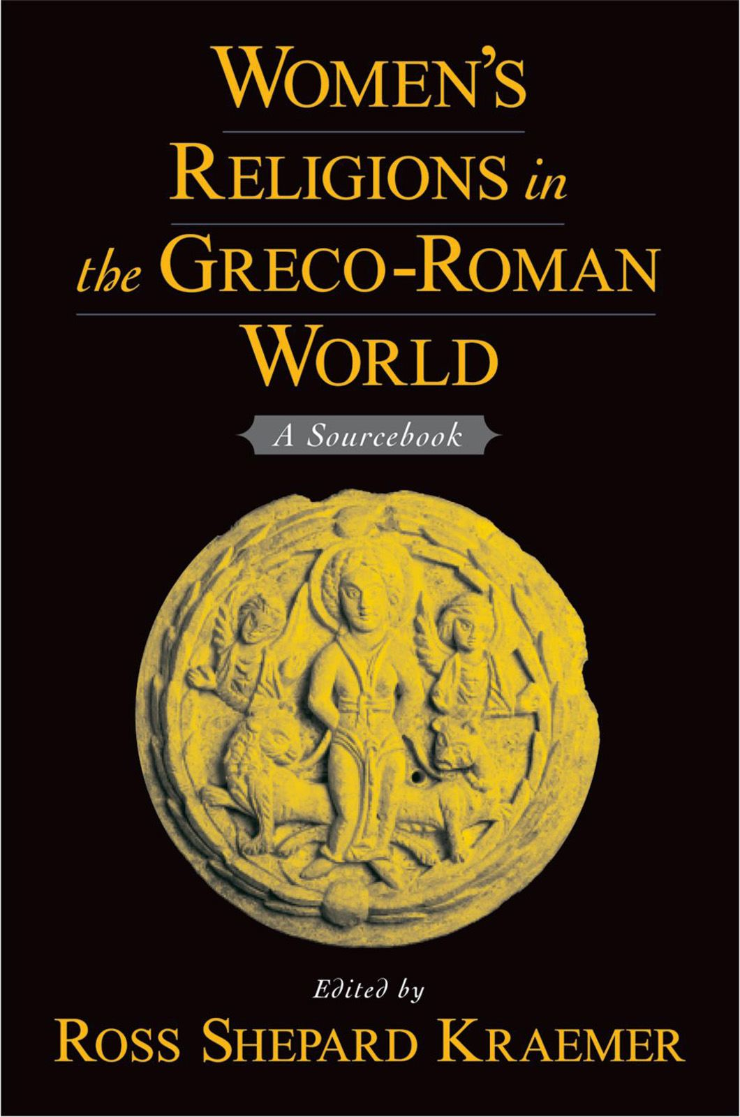 Women's Religions in the Greco-Roman World : A Sourcebook By: Ross Shepard Kraemer