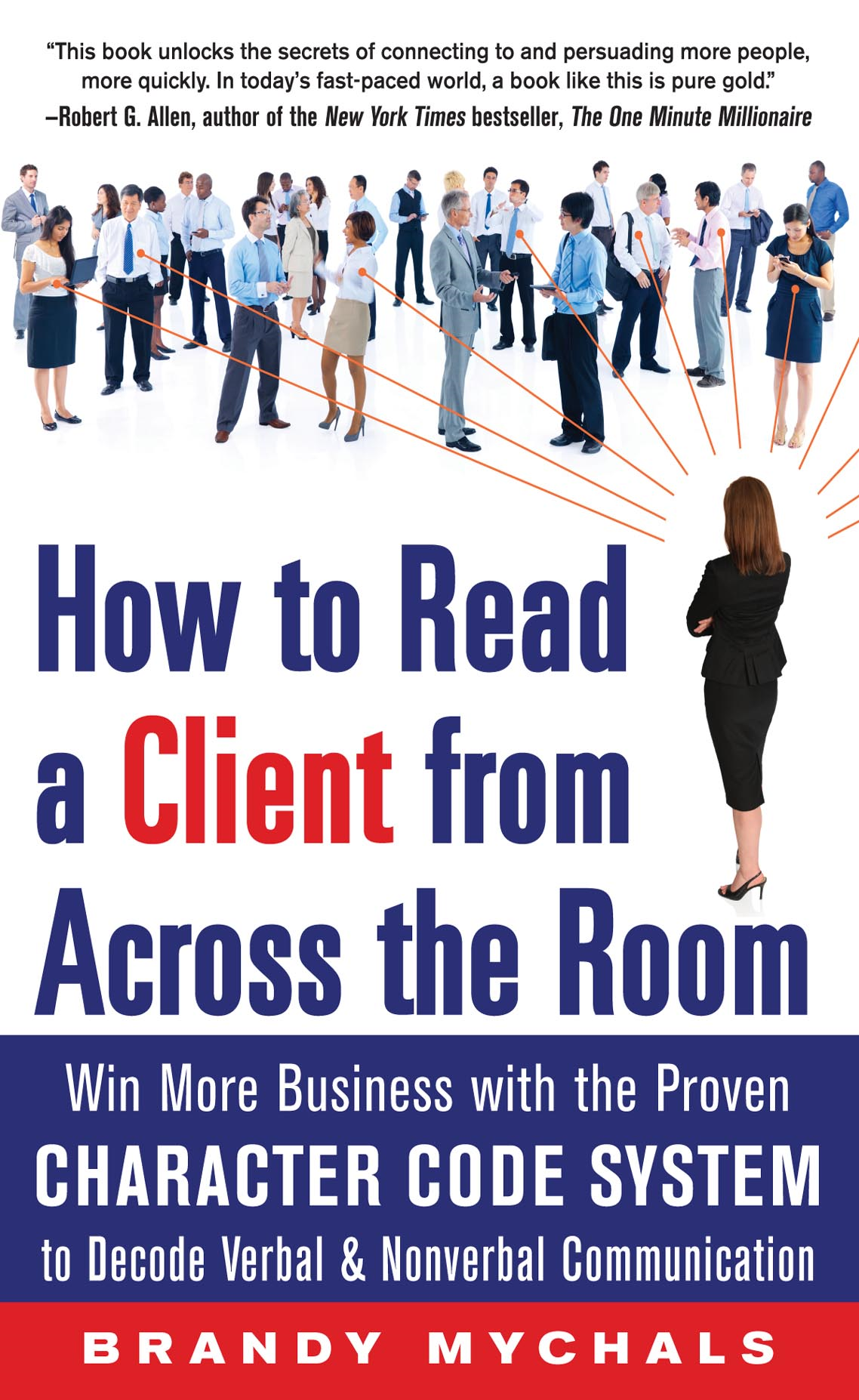 How to Read a Client from Across the Room: Win More Business with the Proven Character Code System to Decode Verbal and Nonverbal Communication By: Brandy Mychals