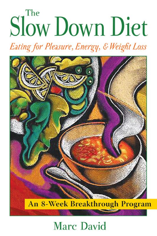 The Slow Down Diet: Eating for Pleasure, Energy, and Weight Loss By: Marc David