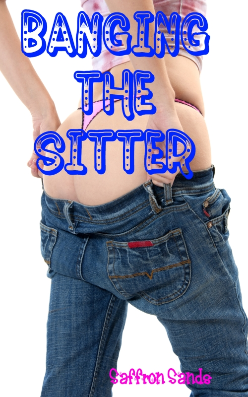 Banging The Sitter (Older Man Younger Girl Erotica) By: Saffron Sands