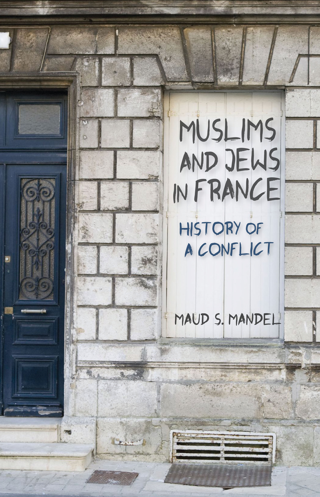 Muslims and Jews in France History of a Conflict