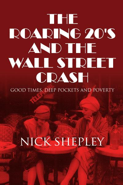 The Roaring 20's and the Wall Street Crash By: Nick Shepley