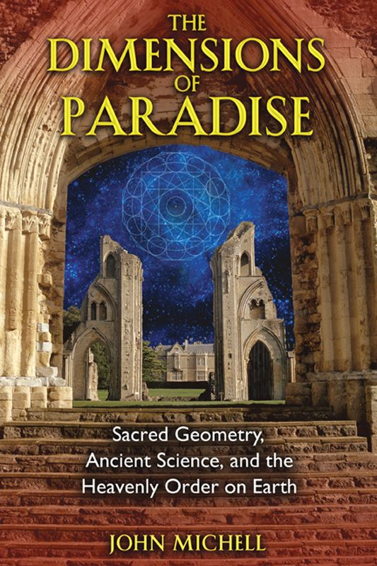 The Dimensions of Paradise: Sacred Geometry, Ancient Science, and the Heavenly Order on Earth By: John Michell