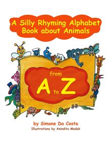 A Silly Rhyming Alphabet Book about Animals from A to Z By: Simone Da Costa