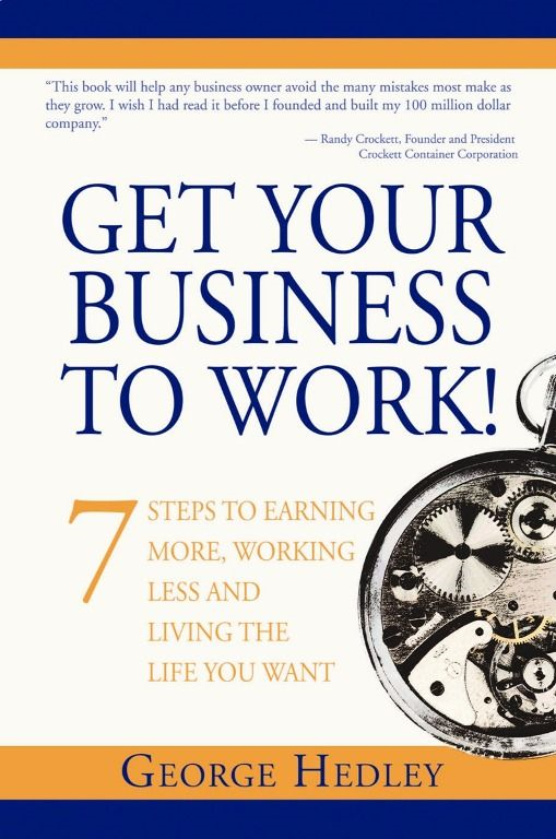 Get Your Business to Work! By: George Hedley
