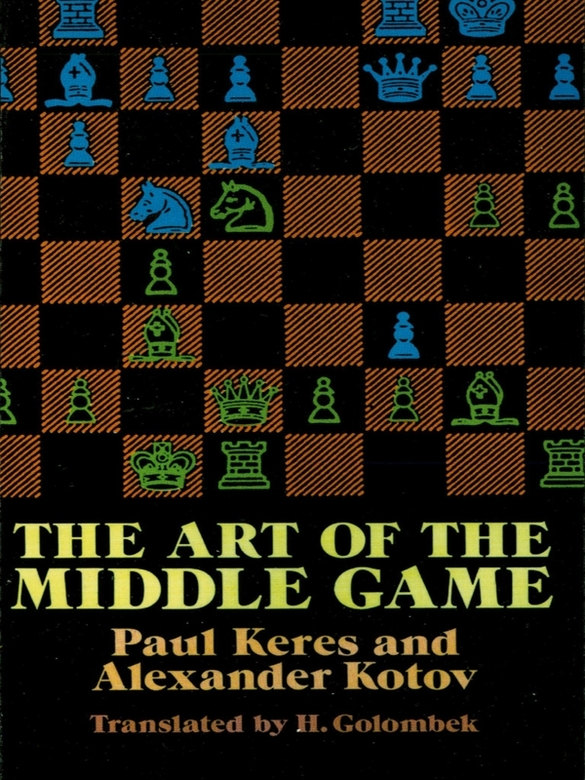 The Art of the Middle Game By: Paul Keres,Robert Todd Gregory