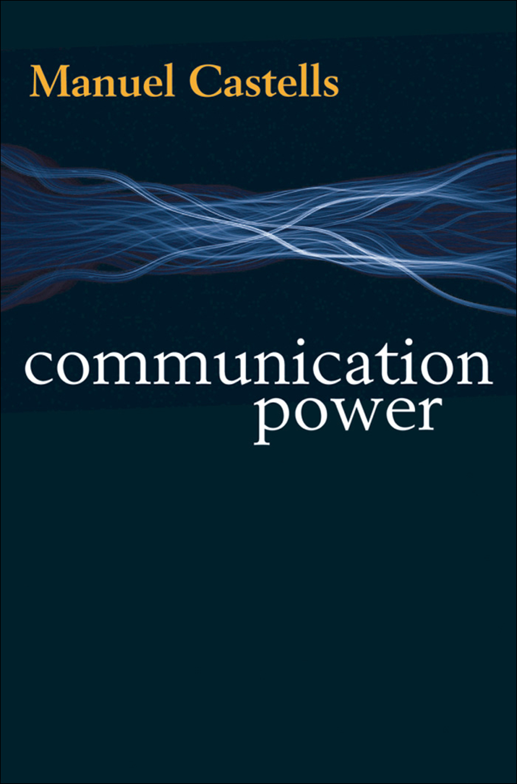 Communication Power By: Manuel Castells