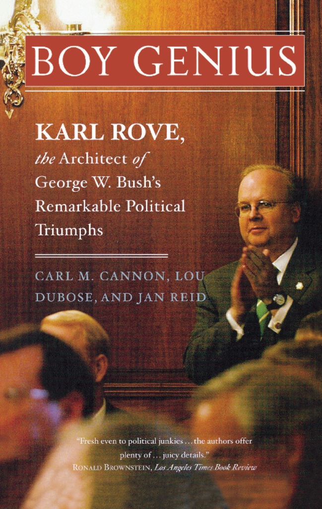 Boy Genius: Karl Rove, the Architect of George W. Bush's Remarkable Political Triumphs