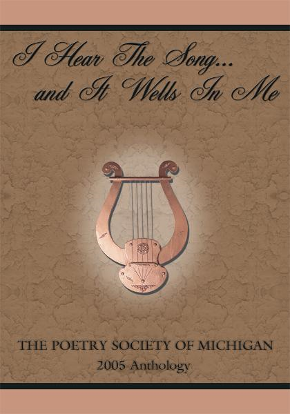 I HEAR THE SONG...AND IT WELLS IN ME By: THE POETRY SOCIETY OF MICHIGAN
