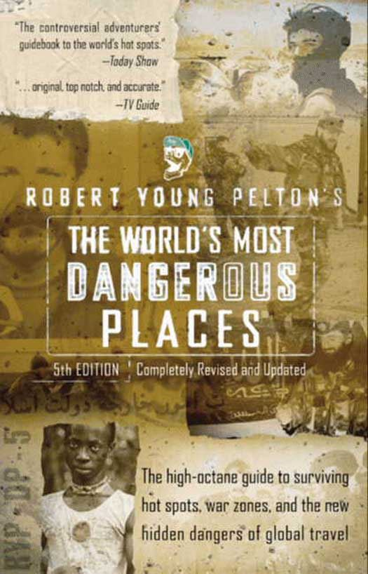 The World's Most Dangerous Places By: Robert Young Pelton