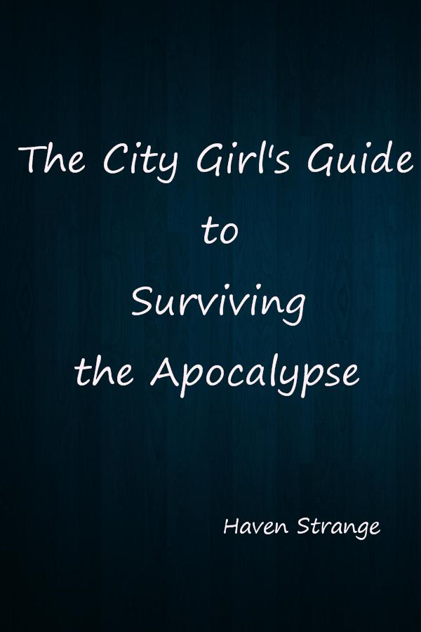 The City Girl's Guide to Surviving the Apocalypse