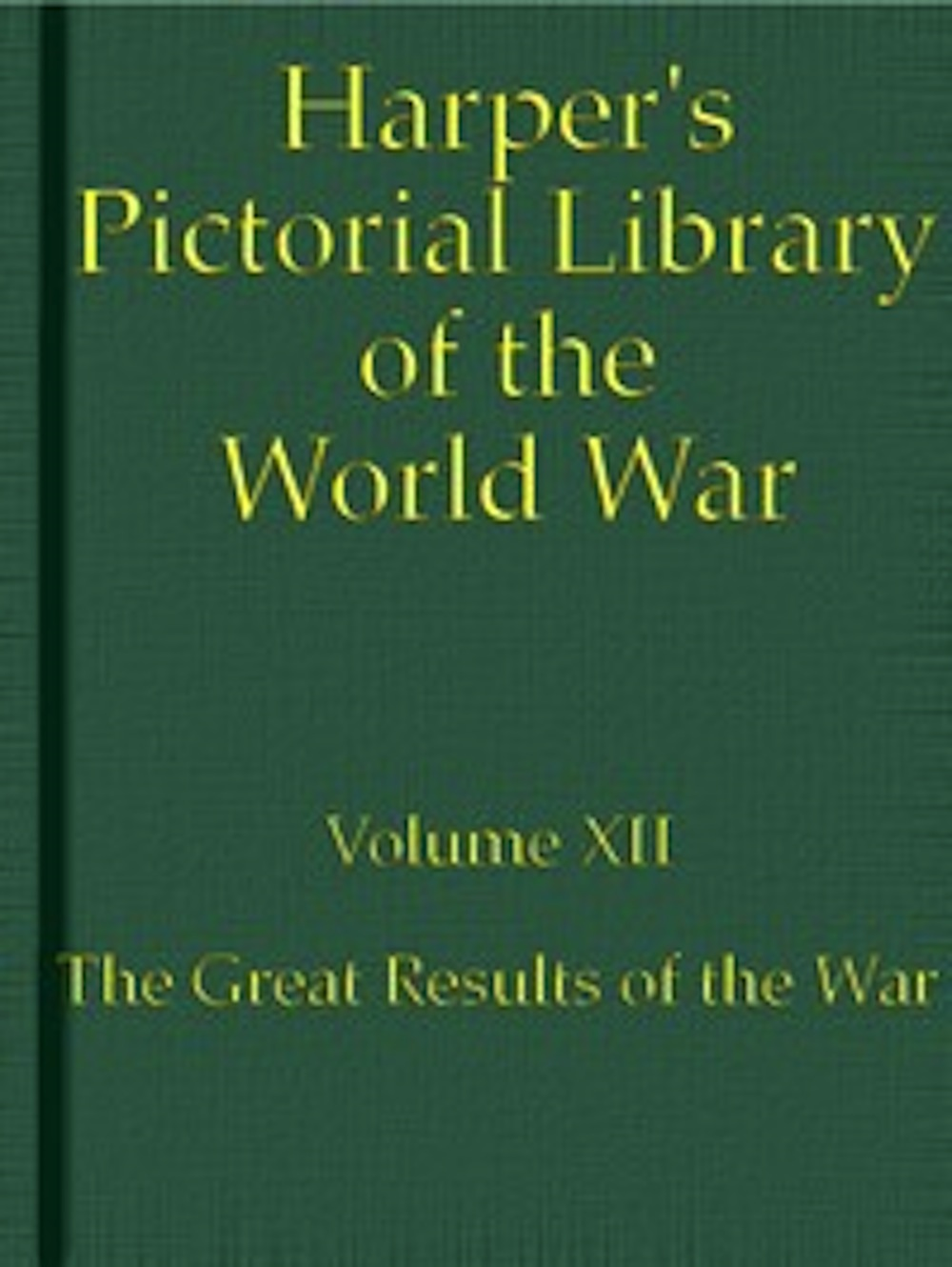 Various - Harper's Pictorial Library of the World War, Volume XII (Illustrated)