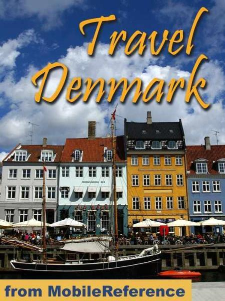 Travel Denmark: Guide, Maps, And Phrasebook. Includes: Copenhagen, Odense, Aarhus, Aalborg And More (Mobi Travel) By: MobileReference