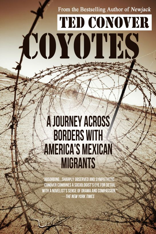 Coyotes: A Journey Across Borders with America's Mexican Migrants By: Ted Conover
