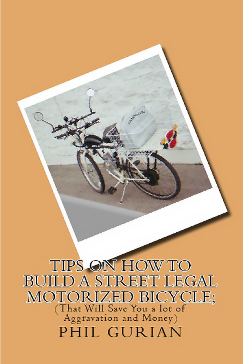Tips On How To Build A Street Legal Motorized Bicycle;: (That Will Save You a lot of Aggravation and Money)
