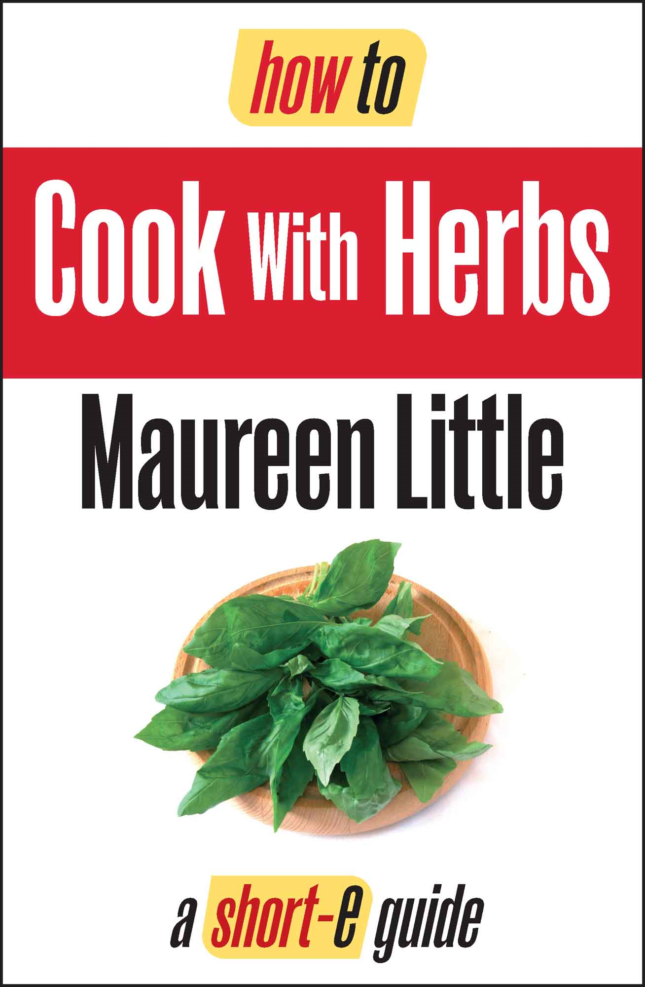 How To Cook with Herbs (Short-e Guide)