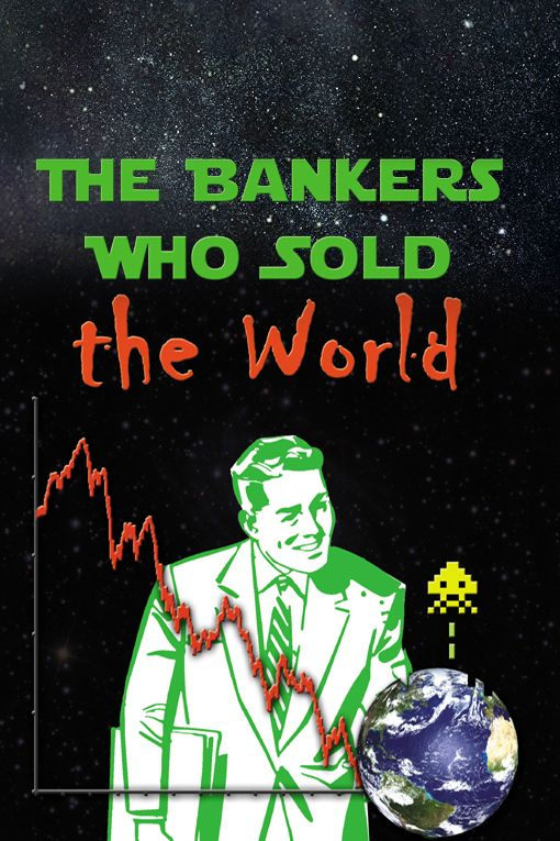 The Bankers Who Sold The World By: Simon Drake