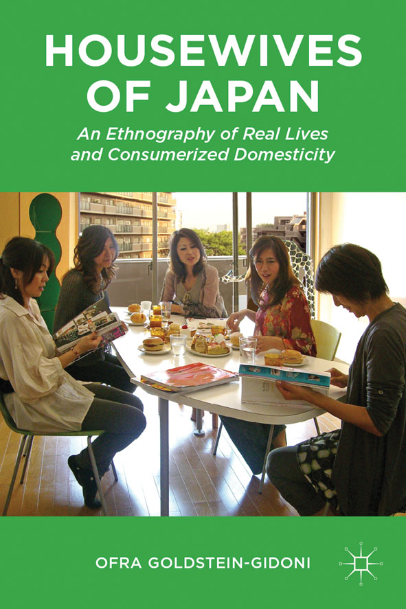 Housewives of Japan An Ethnography of Real Lives and Consumerized Domesticity