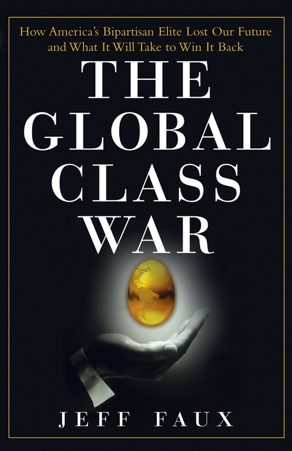 The Global Class War By: Jeff Faux