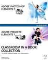 Adobe Photoshop Elements 7 And Adobe Premiere Elements 7 Classroom In A Book Collection