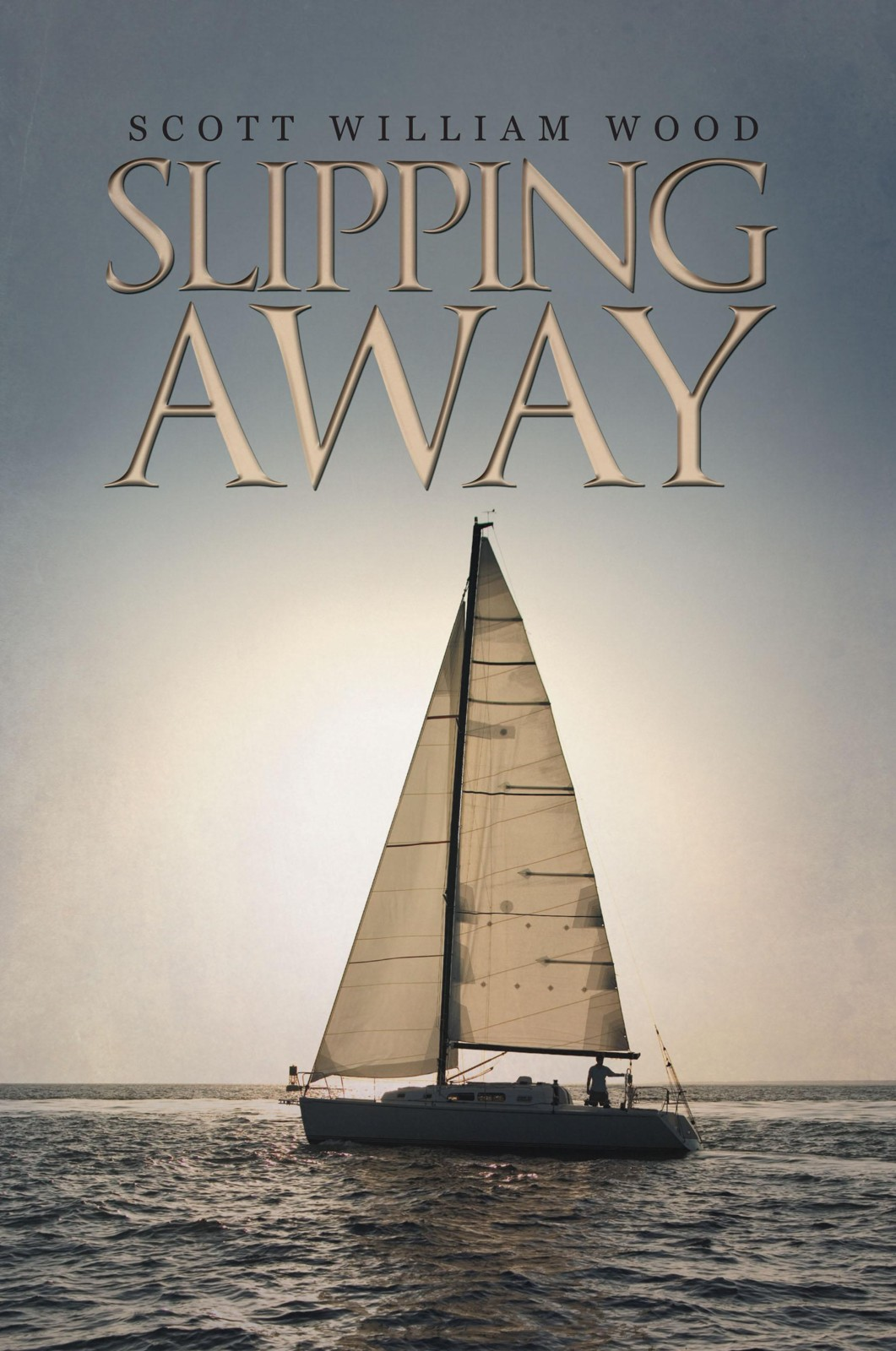 SLIPPING AWAY By: Scott William Wood