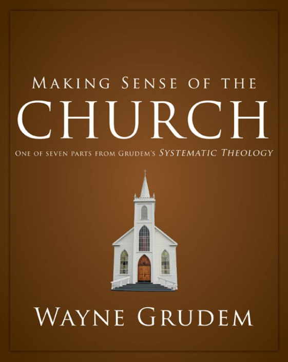 Making Sense of the Church By: Wayne   Grudem