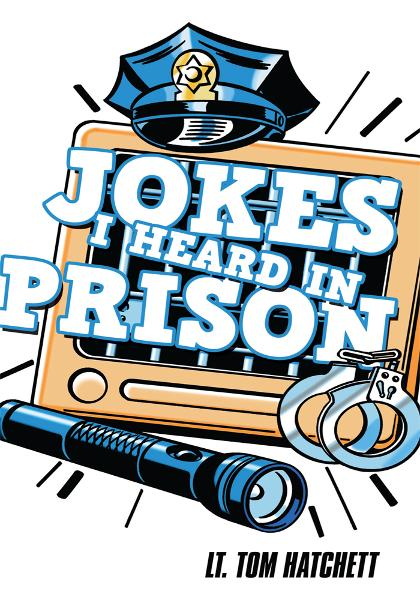 Jokes I Heard In Prison By: Lt. Tom Hatchett