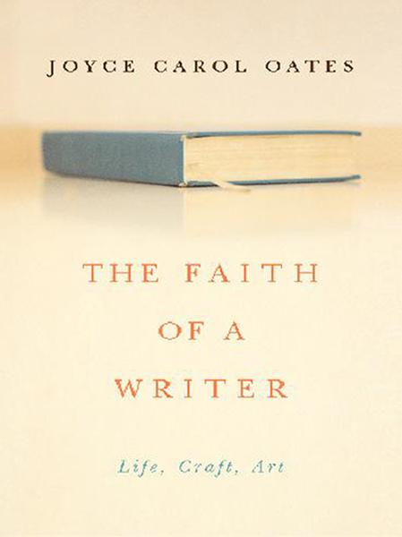 The Faith of a Writer By: Joyce Carol Oates